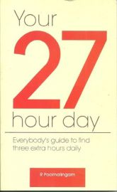 YOUR 27 HOUR DAY : Everybody's guide to find three extra hours daily