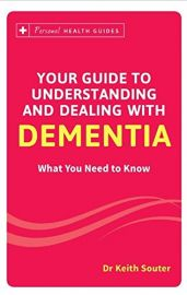 Personal Health Guides Series: YOUR GUIDE TO UNDERSTANDING AND DEALING WITH DEMENTIA - What you need to know