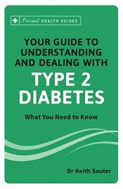 Personal Health Guides Series: YOUR GUIDE TO UNDERSTANDING AND DEALING WITH TYPE 2 DIABETES - What you need to know