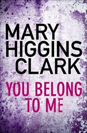 YOU BELONG TO ME by MARY HIGGINS CLARK once he has you, he will never let you go