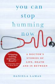 You Can Stop Humming Now by Daniela Lamas - A Doctor's Stories of Life, Death and In Between