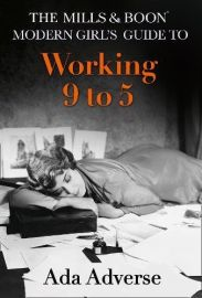 Mills & Boon A-Z's, Book 1 : Working 9 to 5  - The MILLS & BOON Modern Girl's Guide
